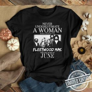 Never Underestimate a woman who listens to Fleetwood Mac and was born in June shirt