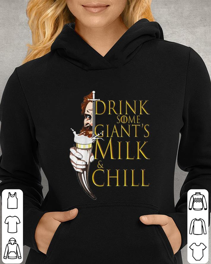 a17203ce2 Tormund Giantsbane Drink Some Giant's Milk & Chill shirt, hoodie ...