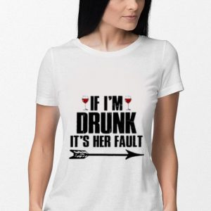 Wine If I'm Drunk it's her fault shirt 2