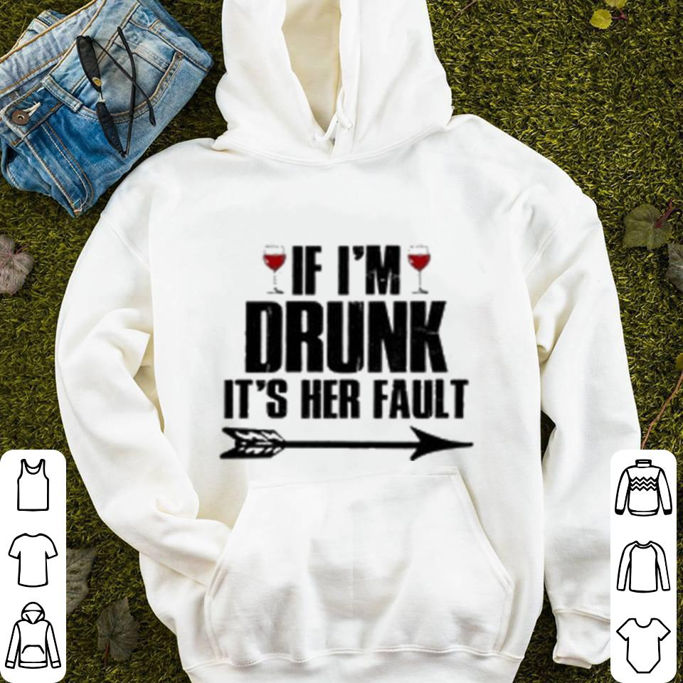 Wine If I m Drunk it s her fault shirt 4 - Wine If I'm Drunk it's her fault shirt