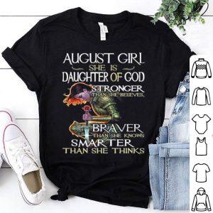 August girl she is daughter of god stronger braver smarter shirt