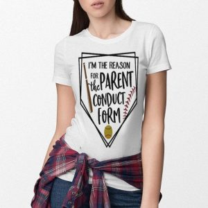 Base ball i'm the reason for the parent conduct form shirt