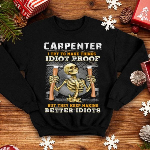 Carpenter i try to make things idiot proff but they keep making shirt