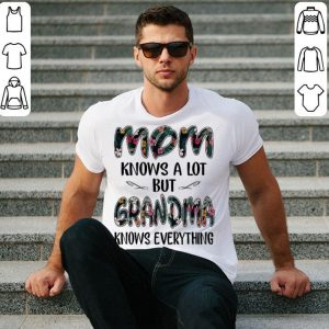 Flower Mom knows a lot but grandma knows everything shirt
