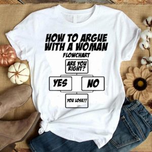 How to argue with a woman flowchart are you right shirt