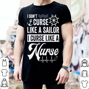 I don't curse like a sailor i curse like a nurse shirt