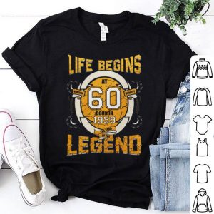 Life begins at 60 born in 1959 the year of the legend shirt
