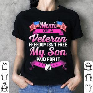 Mom of a veteran freedom isn't free my son paid for it shirt