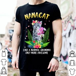 NANACAT like a normal grandma only more awesome shirt