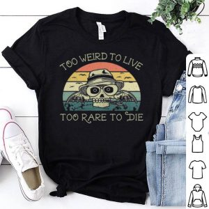 Skull too weird to live too rare to die vintage shirt