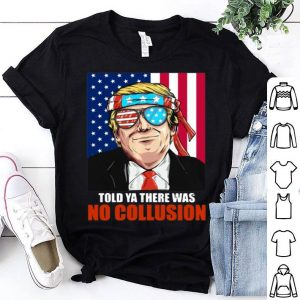 Trump told ya there was no collusion 4th July independence day shirt
