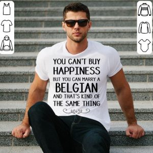 You can't buy happiness but you can marry a belgian shirt