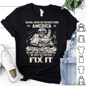 You will never see refugees from America when things turn to shit 4th of July shirt