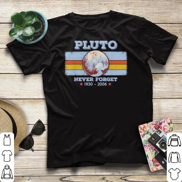 1930 2006 Planet Pluto never forget shirt 4 - 1930-2006 Planet Pluto never forget shirt