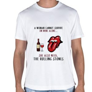 A woman cannot survive on wine alone The Rolling Stones shirt