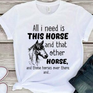 All i need is this horse and that other horse and those shirt sweater