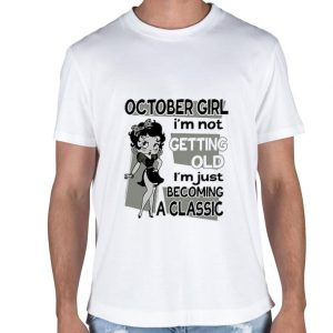 Betty Boop October Girl i'm not getting old i'm just becoming shirt