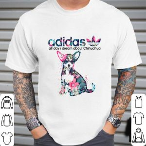 Flower Adidas all day i dream about Chihuahua shirt