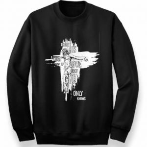 There is a kind of love that god only knows Jesus shirt 2