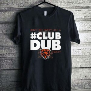Ain't No Party Like A Club Dub Party Chicago Bears shirt