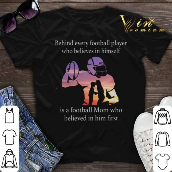 Behind every football player who believes in himself is a football mom shirt sweater