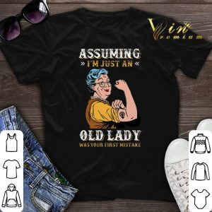i'm just an old lady was your first mistake Grandma Assuming shirt