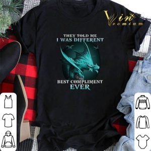 Dragons they told me i was different best compliment ever shirt sweater