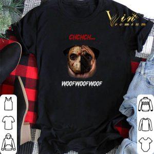 Jason Voorhees Pug Ch Ch Ch Woof Woof Woof shirt sweater