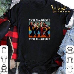 Vintage That '70s Show We're all alright we're all alright shirt