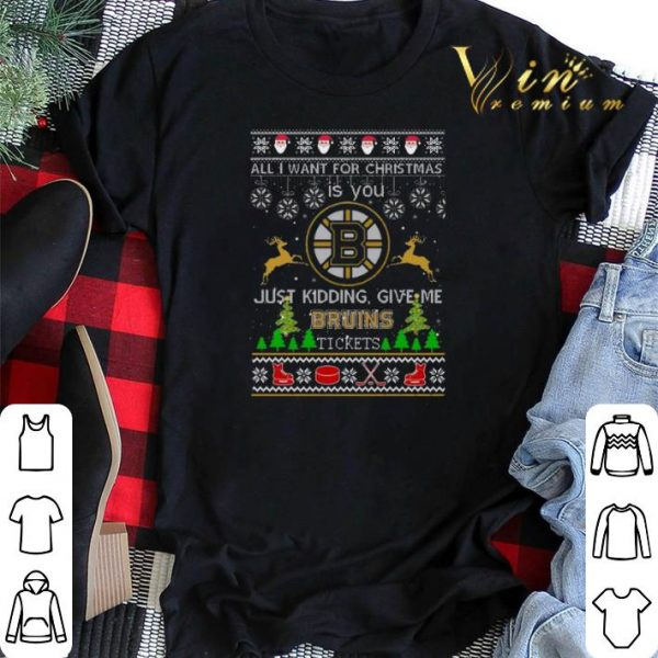 All i want for Christmas is you give me Boston Bruins tickets shirt sweater