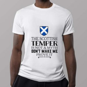 Awesome The Scottish temper is not a myth don't make me prove it shirt sweater