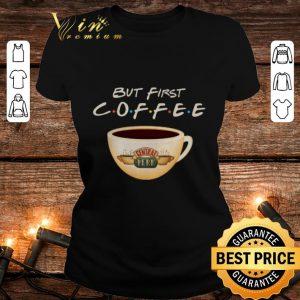 Cool But first coffee Friends Central Perk shirt