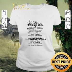 Hot I am a Disney girl i have battled dragons pirates and evil queen shirt