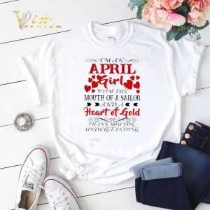 I'm a april girl with the mouth of a sailor and a heart of gold shirt sweater
