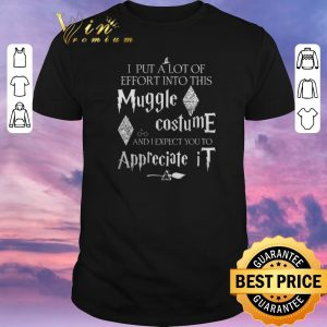 Original I put a lot of effort into this muggle costume and i expect you shirt sweater