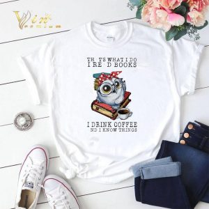 Owl that's what i do i read books i drink coffee and i know shirt sweater