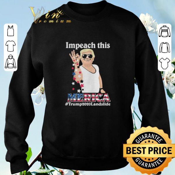 Premium Impeach this Merica Trump2020landslide shirt sweater