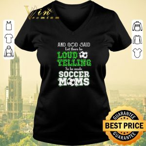 Pretty And god said let there be loud yelling so he made soccer moms shirt sweater