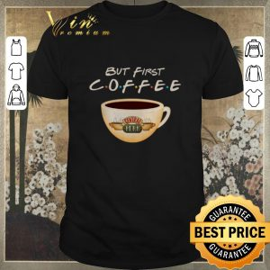 Pretty But first coffee Friends Central Perk shirt sweater