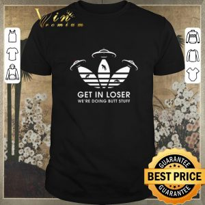 Pretty Ufos Adidas get in loser we're doing butt stuff shirt sweater