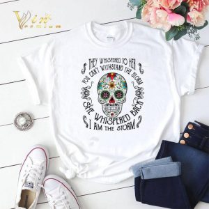 Sugar skull they whispered to her you can't withstand the storm shirt sweater