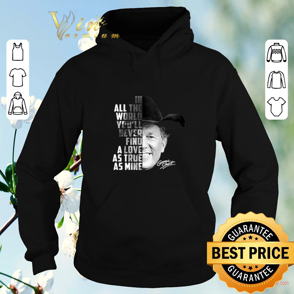 Top In all the word you ll never find a love as true as mine George Strait shirt sweater 4 - Top In all the word you'll never find a love as true as mine George Strait shirt sweater