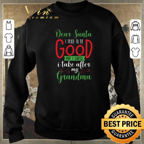 Awesome Dear Santa i tried to be good but i guess i take after my grandma Christmas shirt