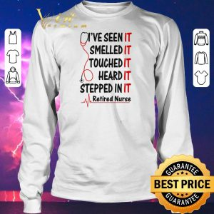 Awesome I've seen it smelled it touched it heard it stepped in it retired nurse shirt sweater 2