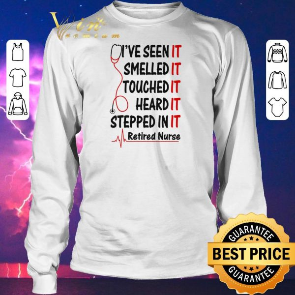 Awesome I've seen it smelled it touched it heard it stepped in it retired nurse shirt sweater