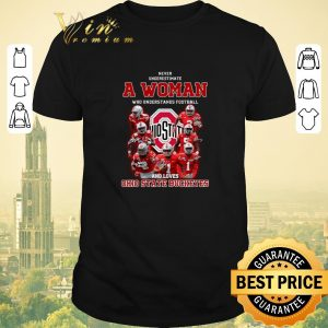 Awesome Never underestimate a woman who understands Ohio State Buckeyes shirt sweater