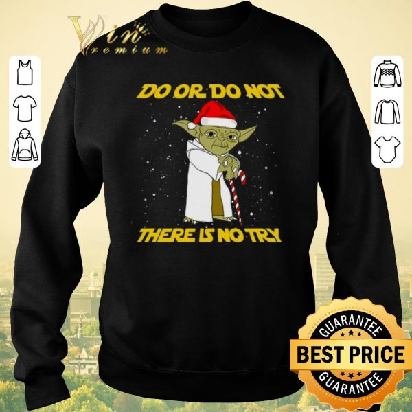 Awesome Star Wars Yoda do or do not there is no try Christmas shirt sweater