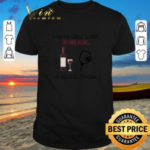 Funny A woman cannot survive on wine alone she also needs pickleball shirt sweater 2019