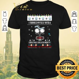 Funny Rick and Morty i turned myself into a Christmas sweater Morty shirt sweater