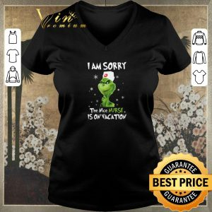 Funny The Grinch i am sorry the nice nurse is on vacation Christmas shirt sweater